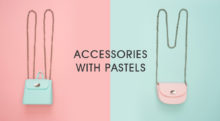 Summer Fashion Trends: Accessorize With Pastels