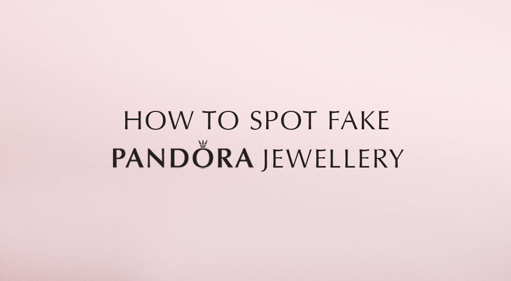 How To Spot Fake Pandora Jewellery Online